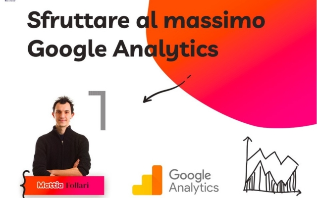 SFRUTTARE AL MASSIMO GOOGLE ANALYTICS – Corso di Data Driven Marketing per l'Hotel